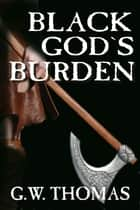 Black God's Burden ebook by G. W. Thomas