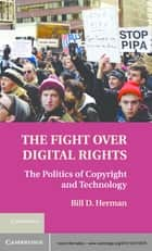 The Fight over Digital Rights ebook by Bill D. Herman