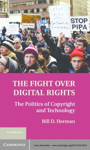 The Fight over Digital Rights - The Politics of Copyright and Technology ebook by Bill D. Herman