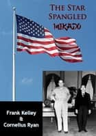 The Star Spangled Mikado ebook by Frank Kelley, Cornelius Ryan