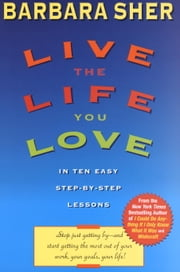 Live the Life You Love - In Ten Easy Step-By Step Lessons ebook by Barbara Sher