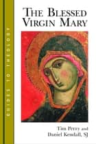 The Blessed Virgin Mary ebook by Tim Perry, Daniel Kendall
