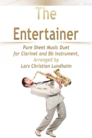 The Entertainer Pure Sheet Music Duet for Clarinet and Bb Instrument, Arranged by Lars Christian Lundholm ebook by Pure Sheet Music