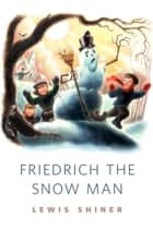 Friedrich the Snow Man - A Tor.Com Original ebook by Lewis Shiner