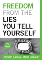 Freedom From the Lies You Tell Yourself (Ebook Shorts) ebook by William Backus, Marie Chapian