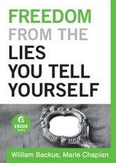 Freedom From the Lies You Tell Yourself (Ebook Shorts) ebook by William Backus,Marie Chapian