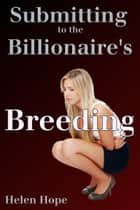 Submitting to the Billionaire's Breeding ebook by Helen Hope