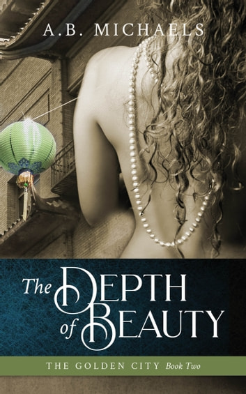 The Depth of Beauty - The Golden City Book Two ebook by A.B. Michaels
