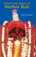 Twenty-Four Aspects of Mother Kali ebook by