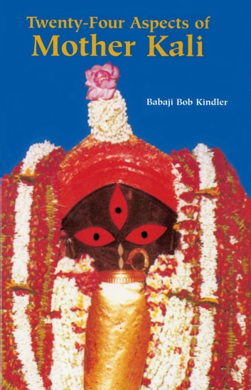 Twenty-Four Aspects of Mother Kali ebook by Babaji Bob Kindler