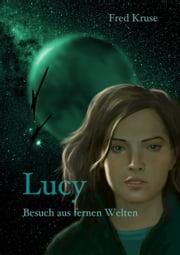 Lucy - Besuch aus fernen Welten (Band 1) 電子書籍 by Fred Kruse