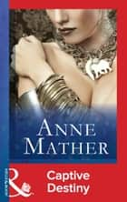 Captive Destiny (Mills & Boon Modern) ebook by Anne Mather