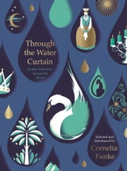Through the Water Curtain ebook by Cornelia Funke, Various