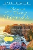 Now and Then Friends ebook by Kate Hewitt