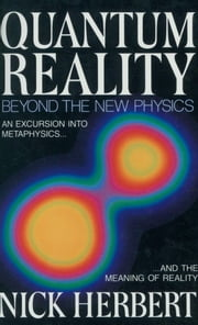Quantum Reality - Beyond the New Physics ebook by Nick Herbert