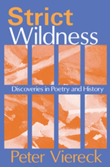 Strict Wildness - Discoveries in Poetry and History ebook by Peter Viereck