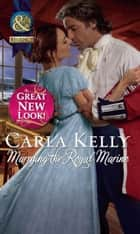 Marrying the Royal Marine (Mills & Boon Historical) eBook by Carla Kelly