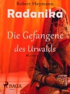 Radanika. Die Gefangene des Urwalds ebook by Robert Heymann