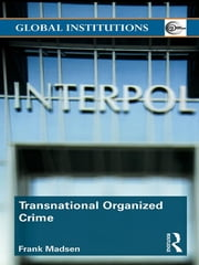 Transnational Organized Crime ebook by Frank Madsen