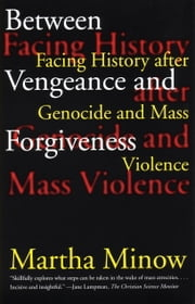 Between Vengeance and Forgiveness - Facing History after Genocide and Mass Violence ebook by Martha Minow