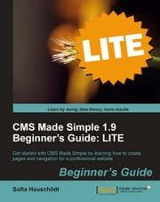 CMS Made Simple 1.9 Beginners Guide: LITE Edition ebook by Sofia Hauschildt