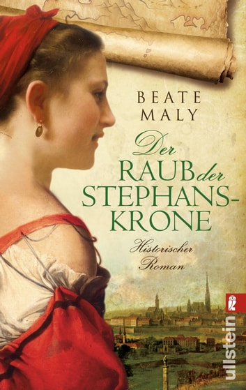 Der Raub der Stephanskrone - Historischer Roman ebook by Beate Maly