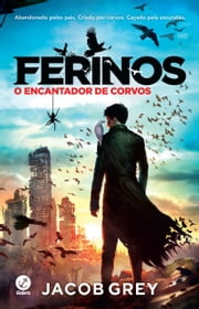 O encantador de corvos - Ferinos - vol. 1 ebook by Jacob Grey
