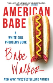 American Babe - A White Girl Problems Book ebook by Babe Walker