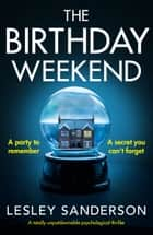 The Birthday Weekend - A totally unputdownable psychological thriller 電子書 by Lesley Sanderson
