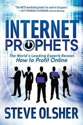 Internet Prophets - The World's Leading Experts Reveal How to Profit Online ebook by Steve Olsher