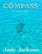 Compass - A stage play ebook by Jade Jackson