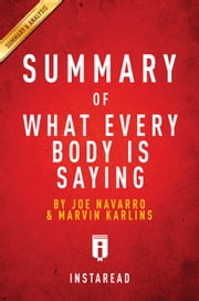 What Every BODY is Saying - by Joe Navarro and Marvin Karlins | Summary & Analysis ebook by Instaread