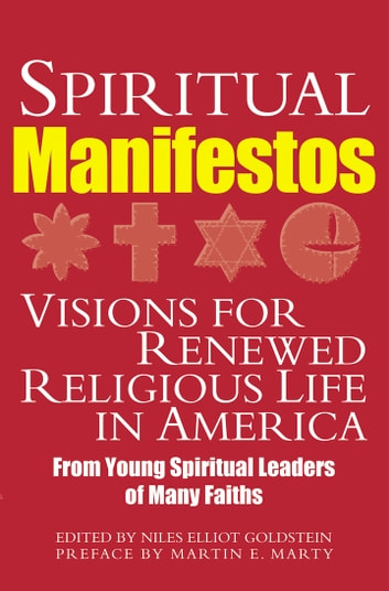 Spiritual Manifestos - Visions for Renewed Religious Life in America from Young Spiritual Leaders of Many Faiths ebook by Martin E. Marty