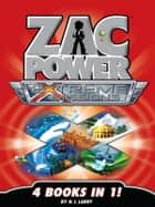 Zac Power Extreme Missions: 4 Books In 1 ebook by