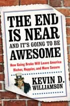 The End Is Near and It's Going to Be Awesome ebook by Kevin D. Williamson