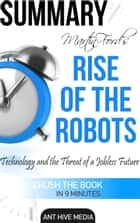 Martin Ford's Rise of The Robots: Technology and the Threat of a Jobless Future Summary ebook by Ant Hive Media