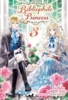 Bibliophile Princess: Volume 3 ebook by Yui