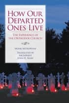 How Our Departed Ones Live ebook by Monk Mitrophan,John Shaw