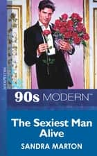 The Sexiest Man Alive (Mills & Boon Vintage 90s Modern) ebook by Sandra Marton