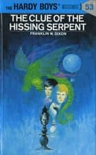 Hardy Boys 53: The Clue of the Hissing Serpent eBook by Franklin W. Dixon