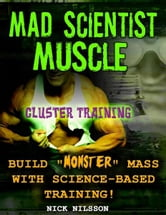 Mad Scientist Muscle: Cluster Training ebook by Nick Nilsson
