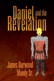Daniel and the Revelation ebook by James Durwood Moody Sr.