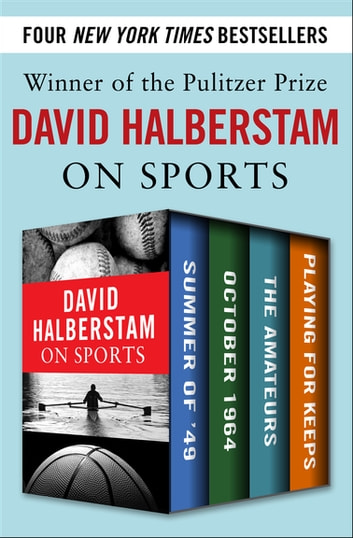 David Halberstam on Sports - Summer of '49, October 1964, The Amateurs, Playing for Keeps ebook by David Halberstam