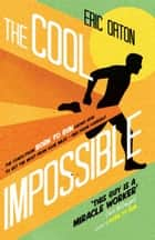 The Cool Impossible - The coach from Born to Run shows how to get the most from your miles - and from yourself ebook by Eric Orton, Rich O'Brien