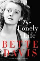 The Lonely Life - An Autobiography ebook by Bette Davis