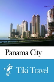 Panama City (Panama) Travel Guide - Tiki Travel ebook by Tiki Travel