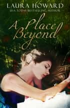 A Place Beyond: Book 3 ebook by Laura Howard