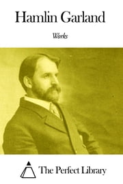 Works of Hamlin Garland ebook by Hamlin Garland