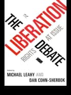 The Liberation Debate - Rights at Issue ebook by Dan Cohn-Sherbok, Michael Leahy