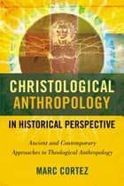 Christological Anthropology in Historical Perspective ebook by Marc Cortez